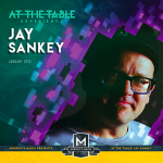 AT THE TABLE EXPERIENCE Jay Sankey