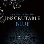 INSCRUTABLE  BLUE (インスクリュータブル:ブルー) by Joseph Barry