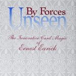 By Forces Unseen : The innovative card magic of Ernest Earick